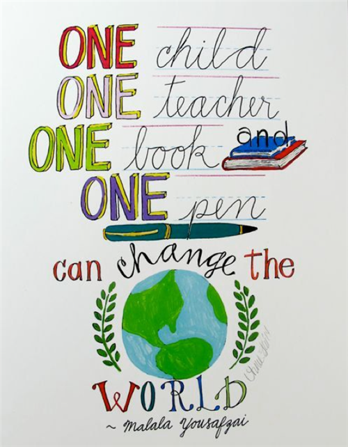 """One child, one teacher, one book and one pen can change the world"" by Malala Yousafzai"